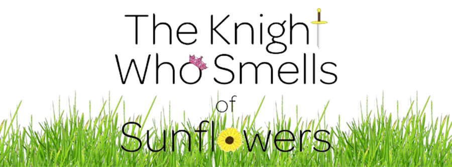 The Knight Who Smells of Sunflowers